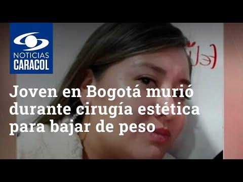 Joven en Bogotá murió durante cirugía estética para bajar de peso