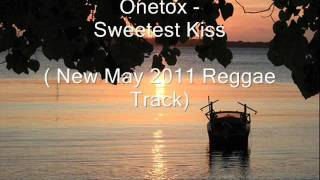 Onetox -'Sweetest Kiss' (New May 2011 Release!)