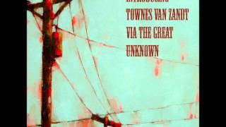 Townes Van Zandt ('Introducing Townes Van Zandt Via The Great Unknown')