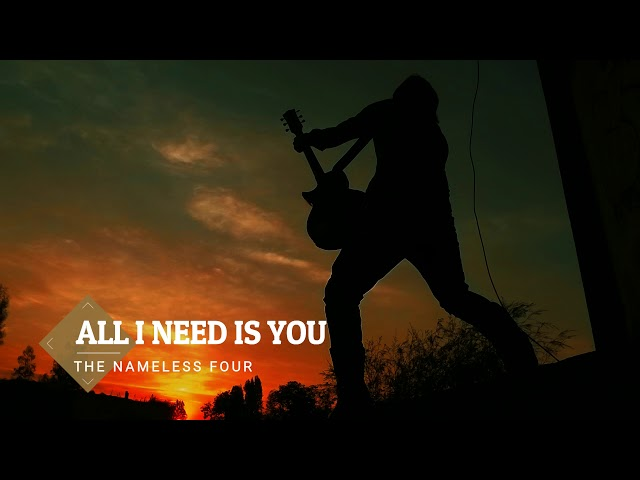 The Nameless Four - All i need is you