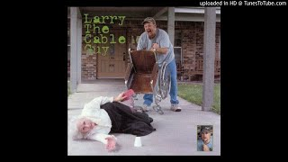 Larry the Cable Guy - Lord, I Apologize (Full Album) 2001