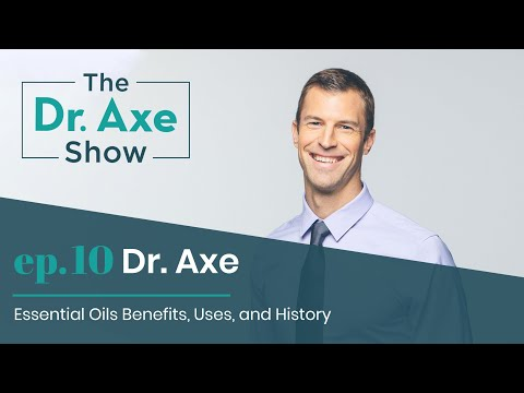Essential Oils Benefits, Uses and History | The Dr. Axe Show | Podcast Episode 10