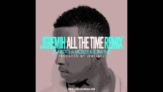 Jeremih - All The Time Remix Ft. Natasha Mosley & Lil Wayne (Prod.by Jewelerz)