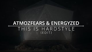 Atmozfears & Energyzed - This Is Hardstyle (Edit)
