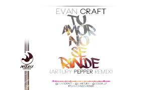 Evan Craft - Tu Amor No Se Rinde (Artury Pepper Remix) Musica Electronica Cristiana