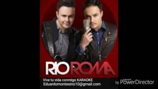 Rio Roma - Vive tu vida conmigo  (Karaoke)