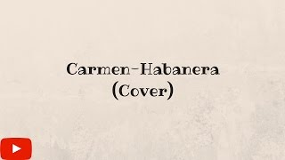 Carmen-Habanera (Cover)