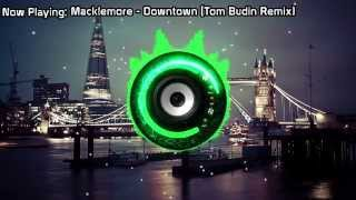 Macklemore - Downtown (Tom Budin Remix) (Bass Boosted)