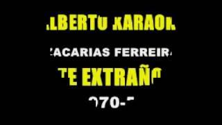 ZACARIAS FERREIRA - TE EXTRAÑO (AK)