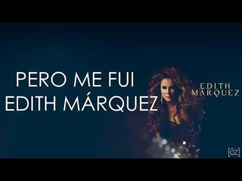 Pero Me Fui de Edith Marquez Letra y Video