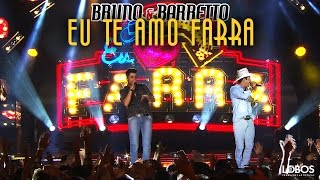 """Bruno e Barretto - Eu Te Amo Farra   DVD """"A Força do Interior"""" - Ao Vivo em Londrina/PR"""