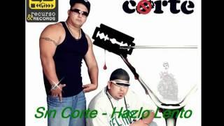 Sin Corte - Hazlo Lento.wmv