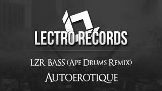 Autoerotique - LZR BASS (Ape Drums Remix)