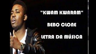 Bebo Clone   KwamKwaram Letra