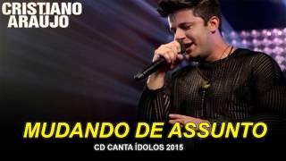 Cristiano Araujo - Mudando de Assunto (CD Canta Idolos 2015)