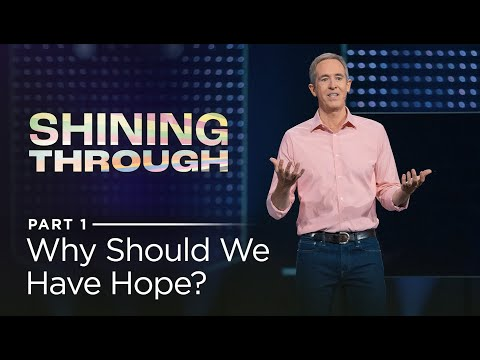 Shining Through, Part 1: Why Should We Have Hope? // Andy Stanley