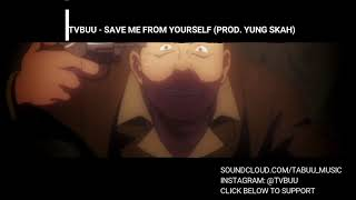 TVBUU - Save Me From Yourself | Prod. Yung Skah |
