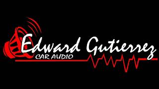 23 PAPI CHULO EG CAR AUDIO EDWARD GUTIERREZ CAR AUDIO DJ ALI 2017