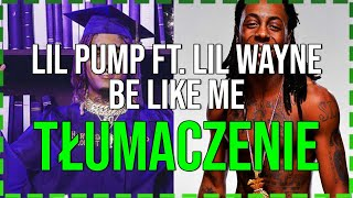 Lil Pump - Be Like Me ft. Lil Wayne TŁUMACZENIE PL / PO POLSKU
