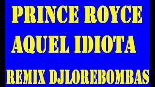 Prince Royce   Aquel Idiota Remix dj lore bombas