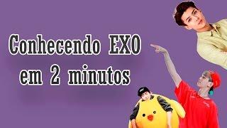 CONHECENDO O EXO EM 2 MINUTOS
