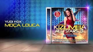 Yudi Fox - Moça Louca (Kizomba All Stars 3)