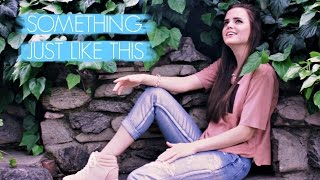 Something Just Like This - The Chainsmokers & Coldplay (Tiffany Alvord Cover)