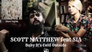 Scott Matthew feat Sia - Baby It's Cold Outside