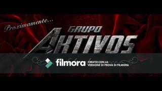 Tu Falta de  querer - Grupo Aktivos -  Oficial