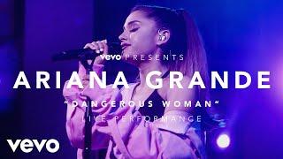 Ariana Grande - Dangerous Woman (Vevo Presents)