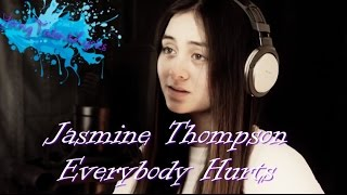 Jasmine Thompson ღ Everybody Hurts (Lyrics)