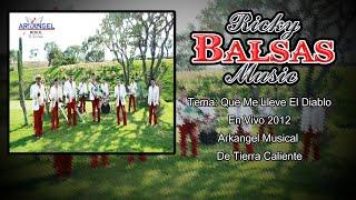 Que Me Lleve El Diablo (En Vivo) (2012) - Arkangel Musical De Tierra Caliente
