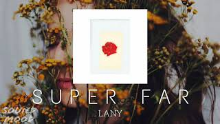 LANY - Super Far (Lyrics)