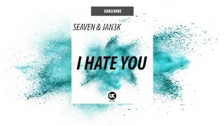 Seaven & JAN3K - I Hate You (Out Now)