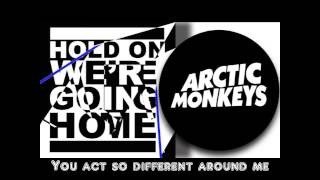 Arctic Monkeys - Hold On We're Going Home (Lyrics)