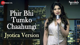 Phir Bhi Tumko Chaahungi – Jyotica Version   Jyotica Tangri   Specials by Zee Music Co.