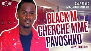 BLACK M cherche Madame Pavoshko #APPELPUNCHLINE