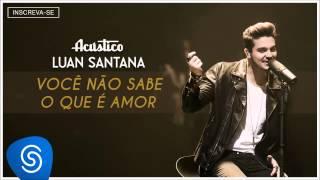 Luan Santana - Você não sabe o que é amor - (Acústico Luan Santana) [Áudio Oficial]