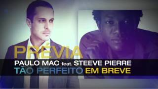 Paulo Mac® feat. Steeve Pierre - TÃO PERFEITO - [PRÉVIA] -