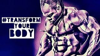 BODYBUILDING MOTIVATION - TRANSFORM YOUR BODY