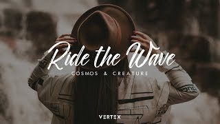 Cosmos & Creature - Ride The Wave