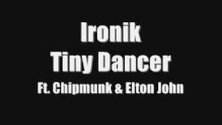 Ironik Tiny Dancer Ft Chipmunk & Elton John With Lyrics.
