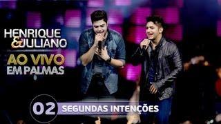 Segundas Intenções - Henrique e Juliano - DVD Ao vivo em Palmas