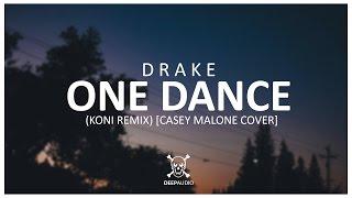 Drake - One Dance (Koni Remix) [Casey Malone Cover]