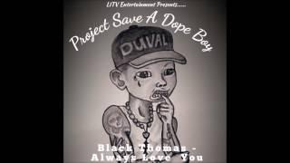 Black Thomas - Always Love You  (Prod. By Blasian Beats)