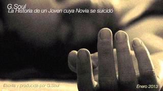 G.Soul - La Historia de un Joven cuya Novia se suicidó [Prod. G.Soul]