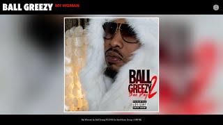 Ball Greezy - My Woman (Audio)