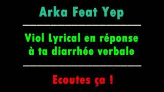Arka feat Yep | Viol Lyrical en réponse à ta diarrhée verbale