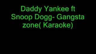 Daddy Yankee Ft Snoop Dogg- Gangsta Zone( Karaoke)