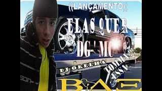 DG ' MC - ELAS QUER ♪ ♫ ♪ (( DJ ORELHA ))